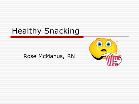 Healthy Snacking Rose McManus, RN. snacks  Snacks count for 25% of the total calories for children  Therefore the snacks a child consumes should contribute.