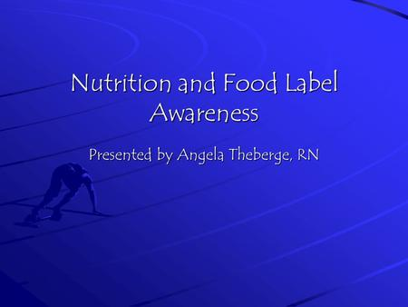 Nutrition and Food Label Awareness Presented by Angela Theberge, RN.