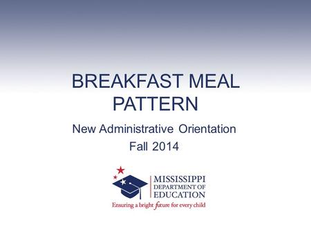 BREAKFAST MEAL PATTERN New Administrative Orientation Fall 2014.