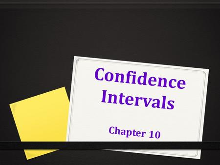 Confidence Intervals Chapter 10. Rate your confidence 0 - 100 0 Name my age within 10 years? 0 within 5 years? 0 within 1 year? 0 Shooting a basketball.