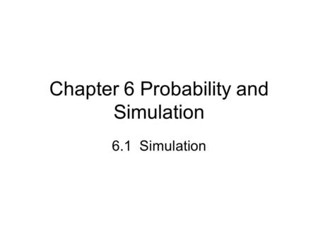 Chapter 6 Probability and Simulation 6.1 Simulation.