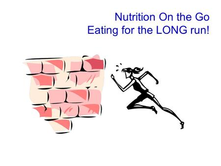 Nutrition On the Go Eating for the LONG run!. Snow Man Marathon Free Nutrition Program today Free Lunch today Free use of wellness center for 6 weeks.