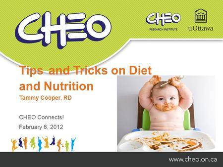 Tips and Tricks on Diet and Nutrition CHEO Connects! February 6, 2012 Tammy Cooper, RD.