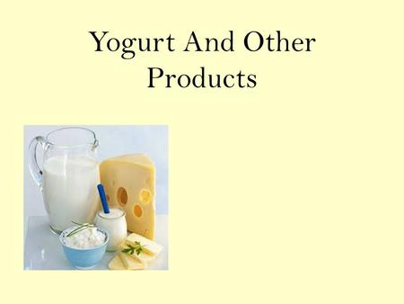 Yogurt And Other Products. Yogurt Semi-solid fermented milk product which originated centuries ago in Bulgaria Consistency, flavor and aroma may vary.