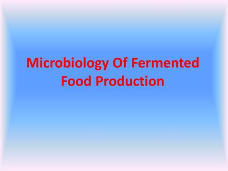 Microbiology Of Fermented Food Production. Fermentation Involves exposing the raw or starting food materials to conditions that favor growth and metabolism.