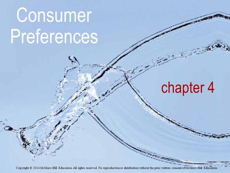 Consumer Preferences chapter 4 Copyright © 2014 McGraw-Hill Education. All rights reserved. No reproduction or distribution without the prior written consent.