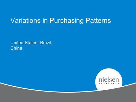 United States, Brazil, China Variations in Purchasing Patterns.
