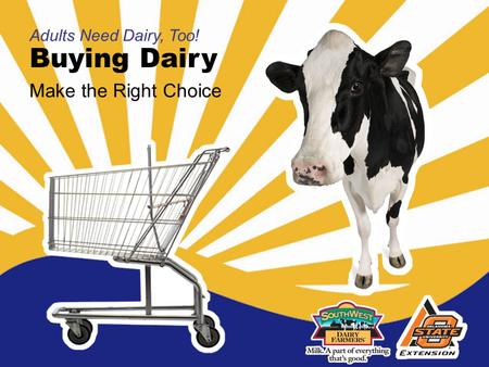 Buying Dairy Adults Need Dairy, Too! Make the Right Choice.