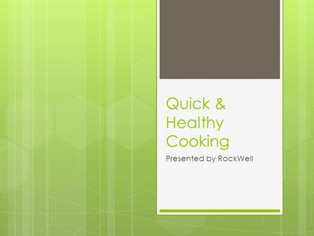 Quick & Healthy Cooking Presented by RockWell. Overview  Why cook at home?  Healthy cooking  Planning  Healthy snacks  Recipes.