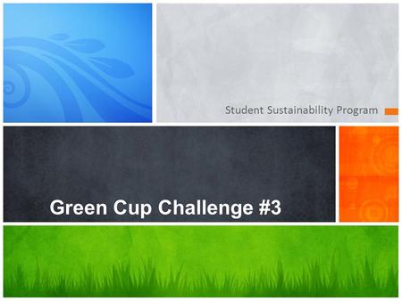 Student Sustainability Program Green Cup Challenge #3.