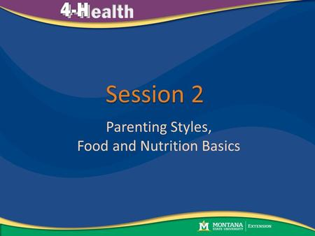 Session 2 Parenting Styles, Food and Nutrition Basics.