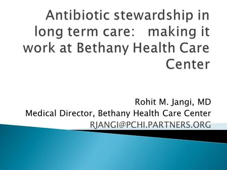Rohit M. Jangi, MD Medical Director, Bethany Health Care Center