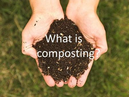 What is composting?. It's dinner for your garden! Composting is nature's process of recycling living and nonliving material to fertilize soil.