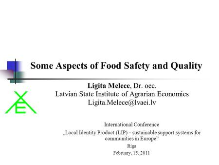 Some Aspects of Food Safety and Quality Ligita Melece, Dr. oec. Latvian State Institute of Agrarian Economics International Conference.