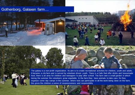 Gothenborg, Galaxen farm… The galaxy is a non-profit organization. Its aim is to create recreational activities for children, youth and adults. It became.