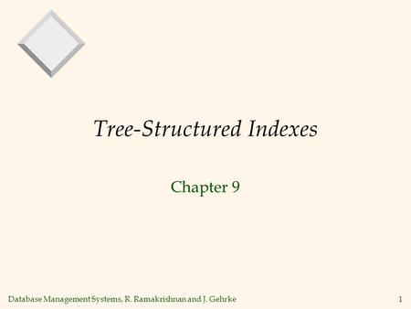 Database Management Systems, R. Ramakrishnan and J. Gehrke1 Tree-Structured Indexes Chapter 9.