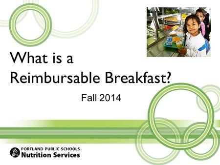 What is a Reimbursable Breakfast? Fall 2014. Why is it important to serve a reimbursable breakfast? The USDA guidelines requires that each student is.