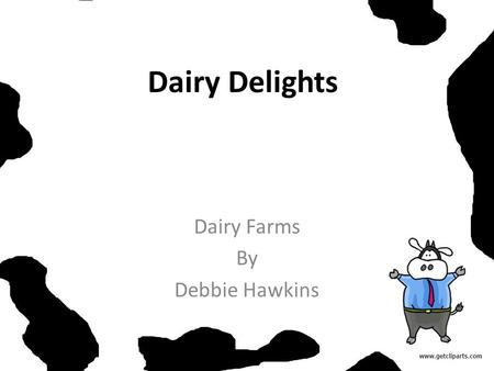 Dairy Delights Dairy Farms By Debbie Hawkins. Dairy Delights Cheesy pizza and rich sour cream. A glass of milk and buttered popcorn. Fruity yogurt and.