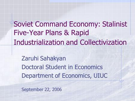 Soviet Command Economy: Stalinist Five-Year Plans & Rapid Industrialization and Collectivization Zaruhi Sahakyan Doctoral Student in Economics Department.