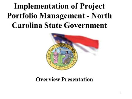 1 Implementation of Project Portfolio Management - North Carolina State Government Overview Presentation.