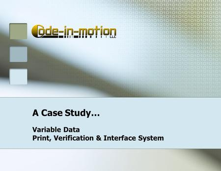 A Case Study… Variable Data Print, Verification & Interface System.