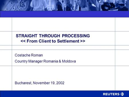 STRAIGHT THROUGH PROCESSING > Costache Roman Country Manager Romania & Moldova Bucharest, November 19, 2002.