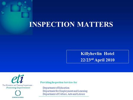 INSPECTION MATTERS Providing Inspection Services for Department of Education Department for Employment and Learning Department of Culture, Arts and Leisure.