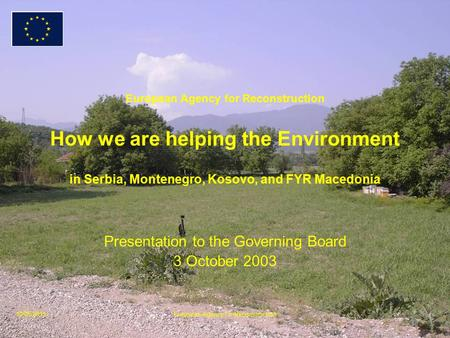 10/05/2015European Agency for Reconstruction European Agency for Reconstruction How we are helping the Environment in Serbia, Montenegro, Kosovo, and FYR.