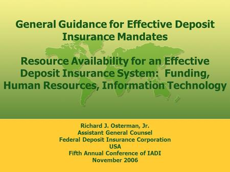 General Guidance for Effective Deposit Insurance Mandates Resource Availability for an Effective Deposit Insurance System: Funding, Human Resources, Information.