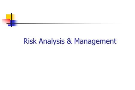 Risk Analysis & Management. Phases Initial Risk Assessment Risk Analysis Risk Management and Mitigation.