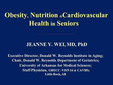 JEANNE Y. WEI, MD, PhD Executive Director, Donald W. Reynolds Institute in Aging; Chair, Donald W. Reynolds Department of Geriatrics; University of Arkansas.