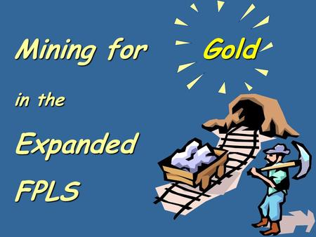 Mining for Gold in the ExpandedFPLS WHAT'S In It For Me? Addresses Income Assets SSNs.