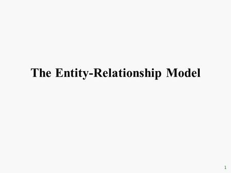 1 The Entity-Relationship Model. 2 Overview of Database Design  Conceptual design: (ER Model is used at this stage.) –What are the entities and relationships.