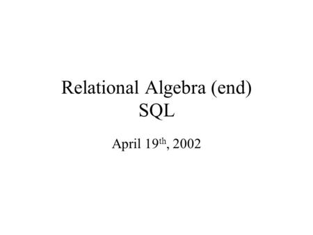 Relational Algebra (end) SQL April 19 th, 2002. Complex Queries Product ( pid, name, price, category, maker-cid) Purchase (buyer-ssn, seller-ssn, store,