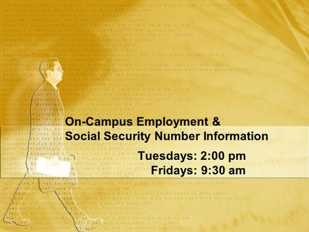 On-Campus Employment & Social Security Number Information Tuesdays: 2:00 pm Fridays: 9:30 am Tuesdays: 2:00 pm Fridays: 9:30 am.