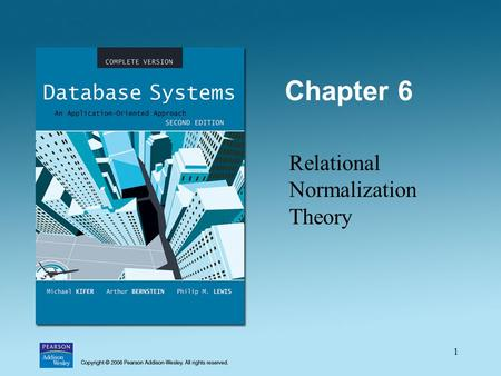 1 Chapter 6 Relational Normalization Theory. 2 Limitations of E-R Designs Provides a set of guidelines, does not result in a unique database schema Does.