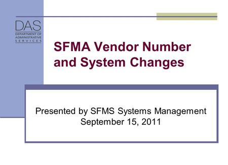 SFMA Vendor Number and System Changes Presented by SFMS Systems Management September 15, 2011.
