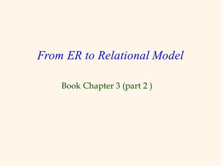 Book Chapter 3 (part 2 ) From ER to Relational Model.