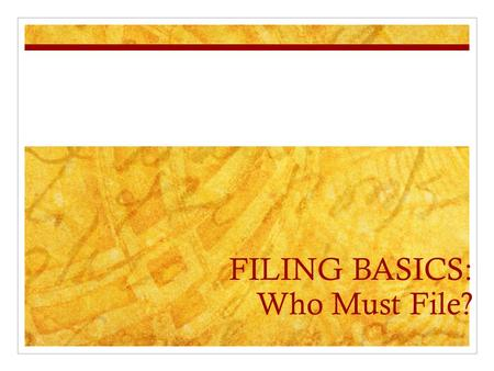 FILING BASICS: Who Must File?. Taxpayer Information Individuals who are citizens or residents of the United States, or residents of Puerto Rico, and who.