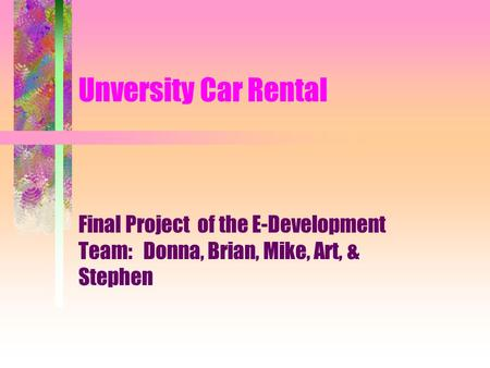 Unversity Car Rental Final Project of the E-Development Team: Donna, Brian, Mike, Art, & Stephen.