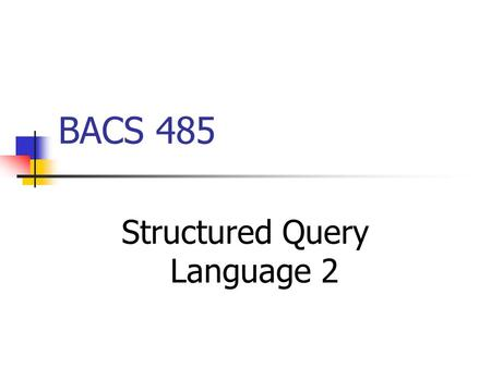 BACS 485 Structured Query Language 2. BACS 485 SQL Practice Problems Assume that a database named COLLEGE exists. It contains the tables defined below.