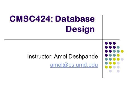 CMSC424: Database Design Instructor: Amol Deshpande