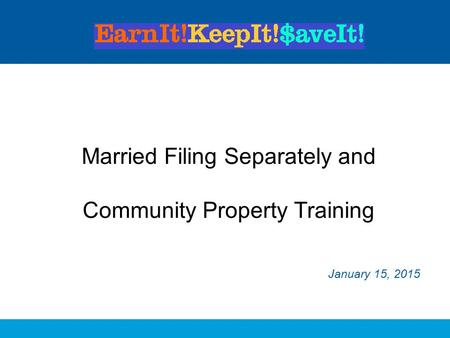 Married Filing Separately and Community Property Training January 15, 2015.