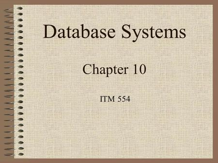 Database Systems Chapter 10 ITM 554. Chapter Outline Informal Design Guidelines for Relational Databases Functional Dependencies Normal Forms Based on.