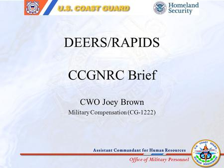 Office of Military Personnel DEERS/RAPIDS CCGNRC Brief CWO Joey Brown Military Compensation (CG-1222)