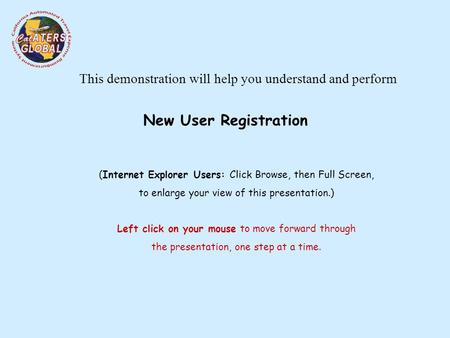 This demonstration will help you understand and perform (Internet Explorer Users: Click Browse, then Full Screen, to enlarge your view of this presentation.)