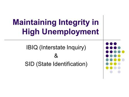 Maintaining Integrity in High Unemployment IBIQ (Interstate Inquiry) & SID (State Identification)