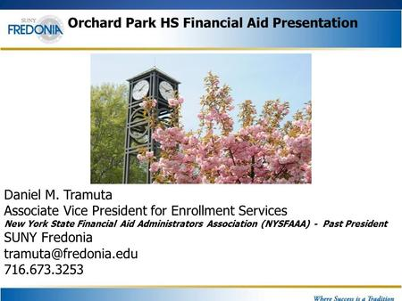 Orchard Park HS Financial Aid Presentation Daniel M. Tramuta Associate Vice President for Enrollment Services New York State Financial Aid Administrators.