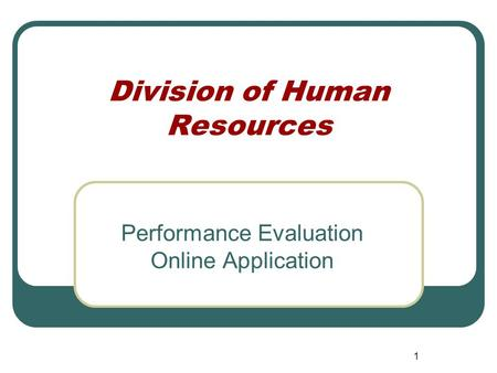 1 Division of Human Resources Performance Evaluation Online Application.