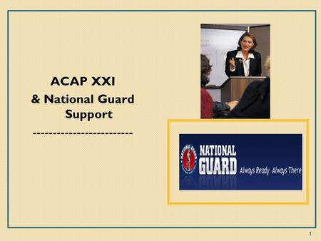 ACAP XXI & National Guard Support ------------------------- 1.